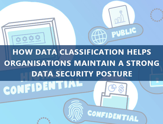 How Data Classification Helps Organisations Maintain a Strong Data Security Posture