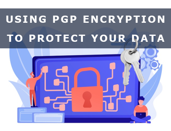 Using PGP Encryption to protect your data